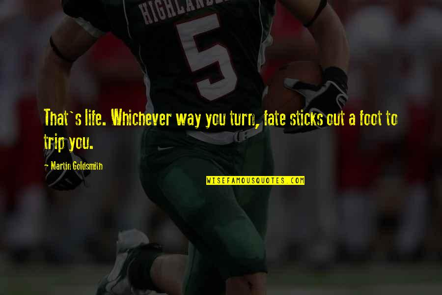 Foot Quotes By Martin Goldsmith: That's life. Whichever way you turn, fate sticks