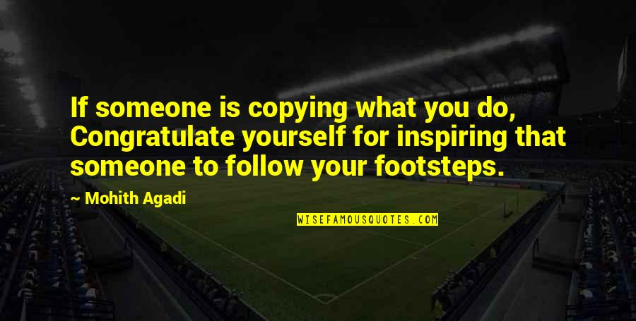 Foot Quotes By Mohith Agadi: If someone is copying what you do, Congratulate