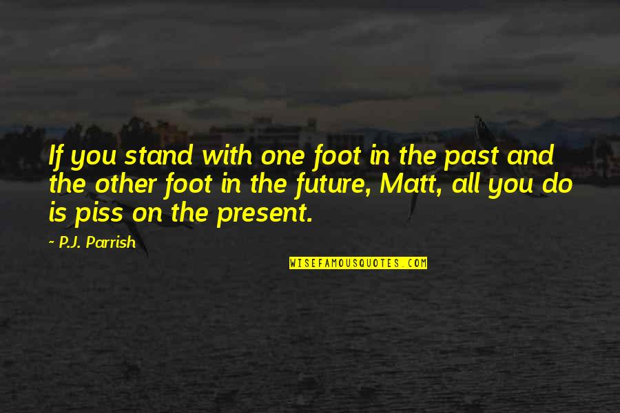 Foot Quotes By P.J. Parrish: If you stand with one foot in the