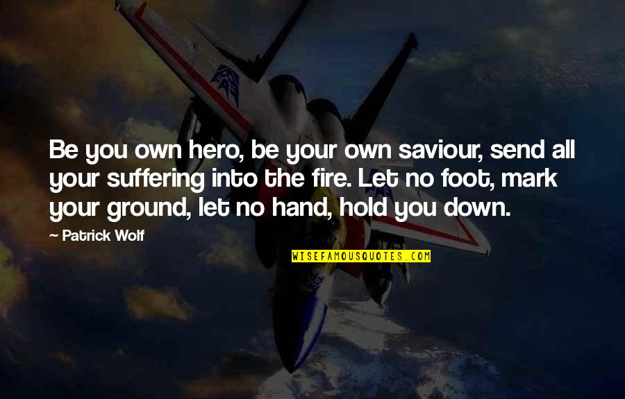 Foot Quotes By Patrick Wolf: Be you own hero, be your own saviour,
