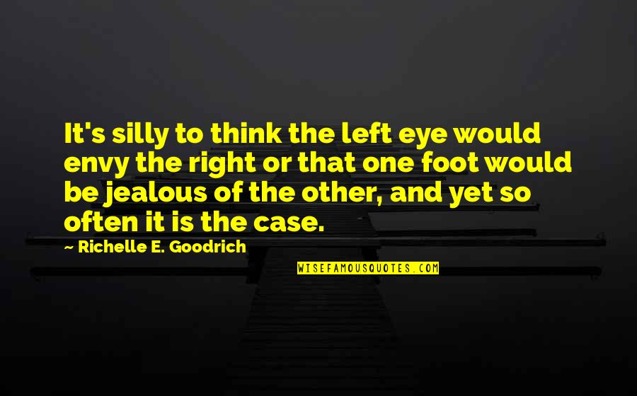 Foot Quotes By Richelle E. Goodrich: It's silly to think the left eye would