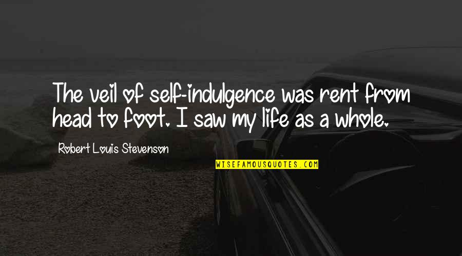 Foot Quotes By Robert Louis Stevenson: The veil of self-indulgence was rent from head