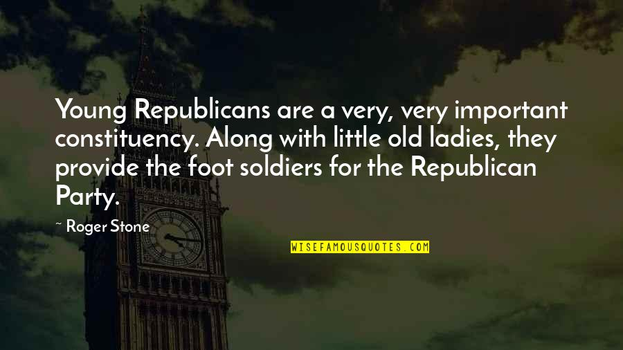 Foot Quotes By Roger Stone: Young Republicans are a very, very important constituency.