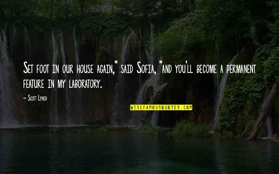 "Foot Quotes By Scott Lynch: Set foot in our house again,"" said Sofia,"