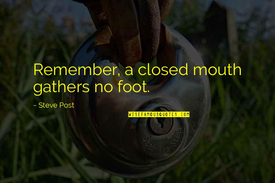 Foot Quotes By Steve Post: Remember, a closed mouth gathers no foot.