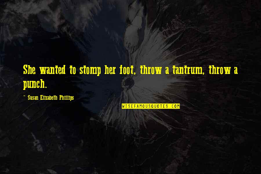 Foot Quotes By Susan Elizabeth Phillips: She wanted to stomp her foot, throw a