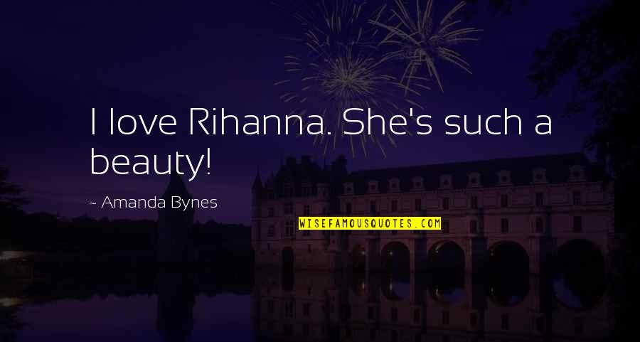 Foot Race Quotes By Amanda Bynes: I love Rihanna. She's such a beauty!