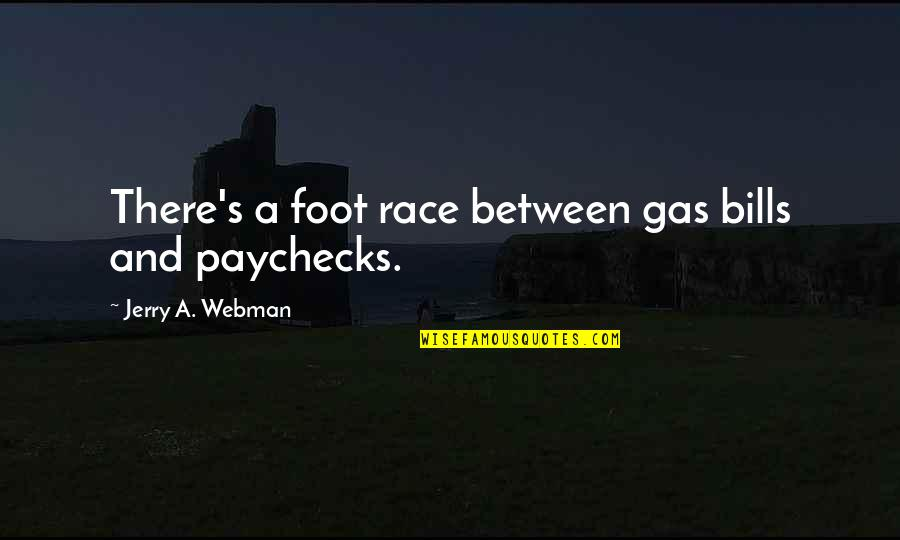Foot Race Quotes By Jerry A. Webman: There's a foot race between gas bills and