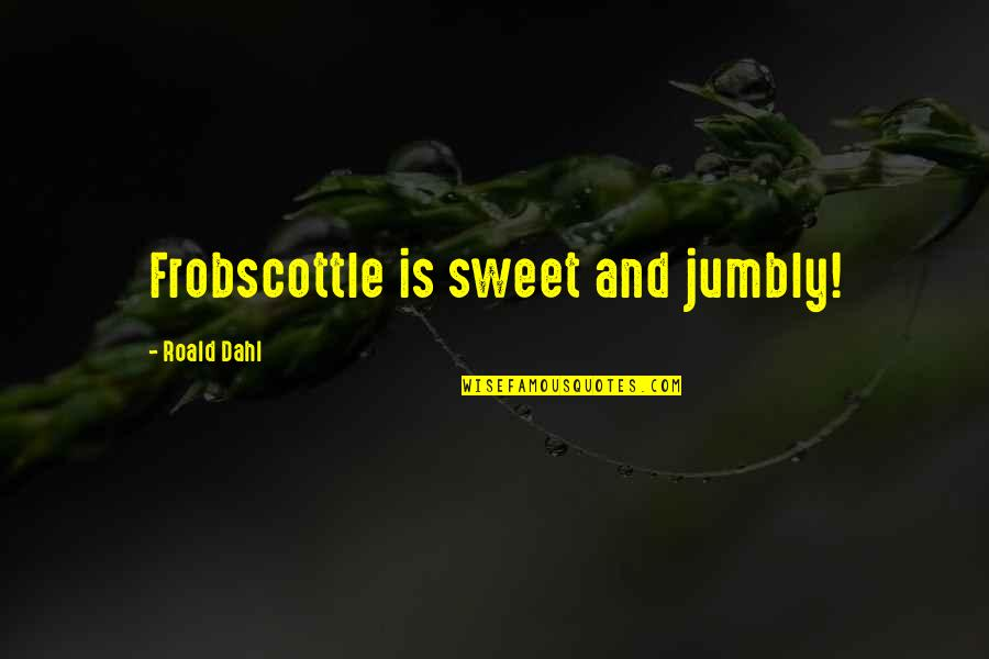 Foot Race Quotes By Roald Dahl: Frobscottle is sweet and jumbly!