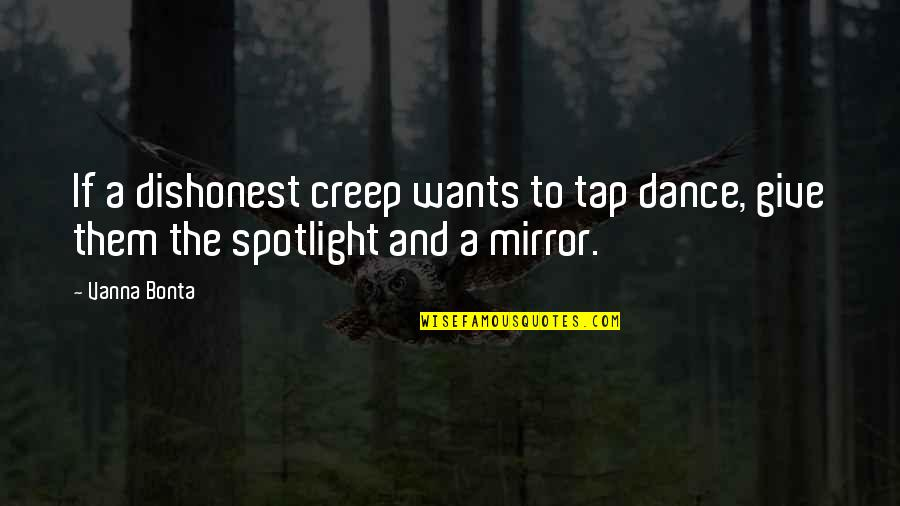 Foot Race Quotes By Vanna Bonta: If a dishonest creep wants to tap dance,