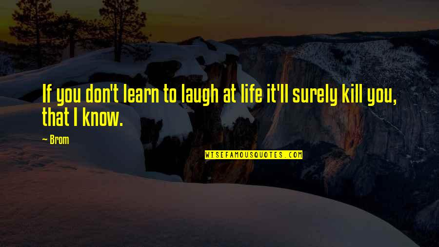 Football And Brotherhood Quotes By Brom: If you don't learn to laugh at life