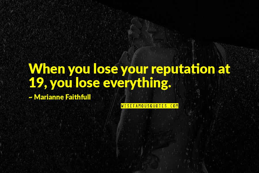 Football And Brotherhood Quotes By Marianne Faithfull: When you lose your reputation at 19, you