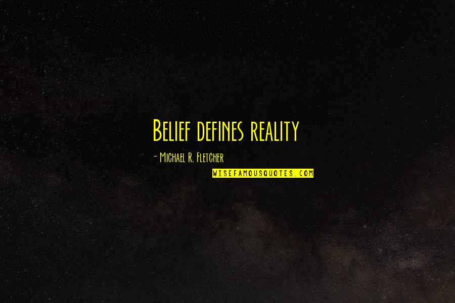 Football And Brotherhood Quotes By Michael R. Fletcher: Belief defines reality