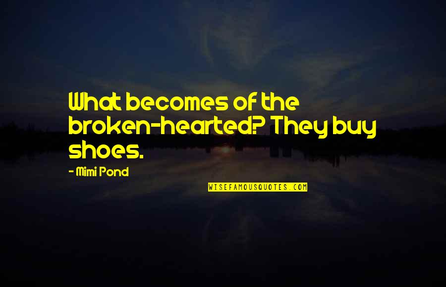 Football And Brotherhood Quotes By Mimi Pond: What becomes of the broken-hearted? They buy shoes.