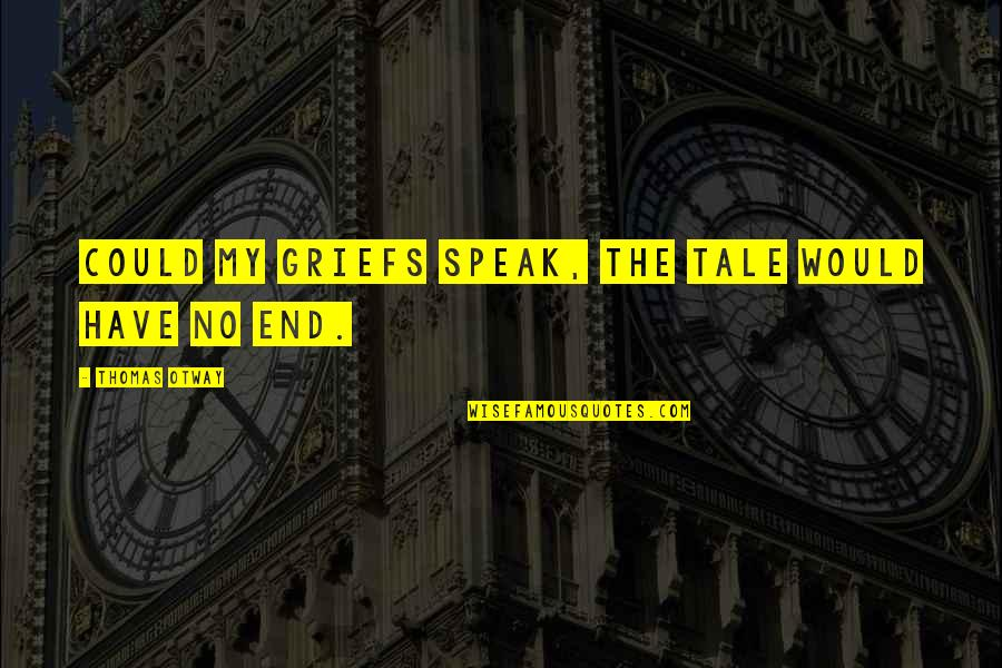 Football And Brotherhood Quotes By Thomas Otway: Could my griefs speak, the tale would have