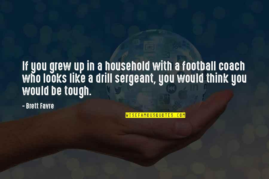 Football Coach Quotes By Brett Favre: If you grew up in a household with