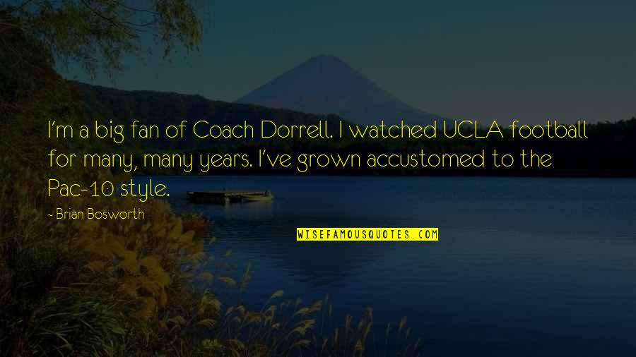 Football Coach Quotes By Brian Bosworth: I'm a big fan of Coach Dorrell. I