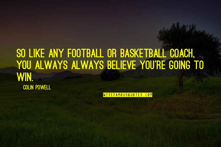 Football Coach Quotes By Colin Powell: So like any football or basketball coach, you