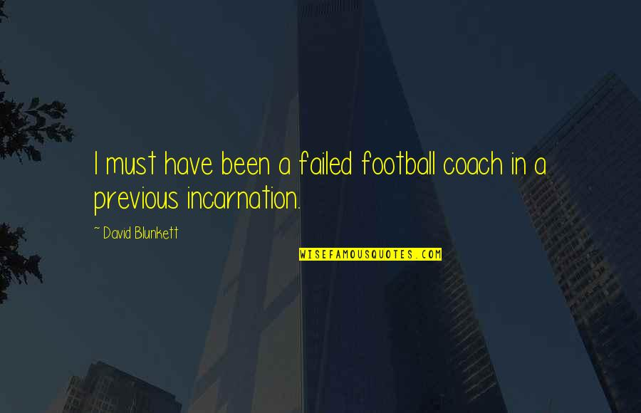 Football Coach Quotes By David Blunkett: I must have been a failed football coach