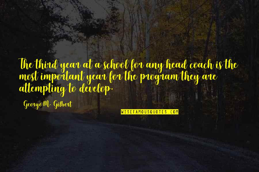 Football Coach Quotes By George M. Gilbert: The third year at a school for any