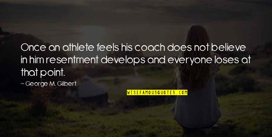 Football Coach Quotes By George M. Gilbert: Once an athlete feels his coach does not