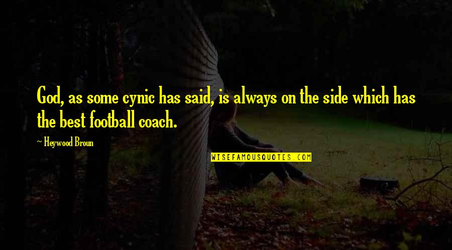 Football Coach Quotes By Heywood Broun: God, as some cynic has said, is always