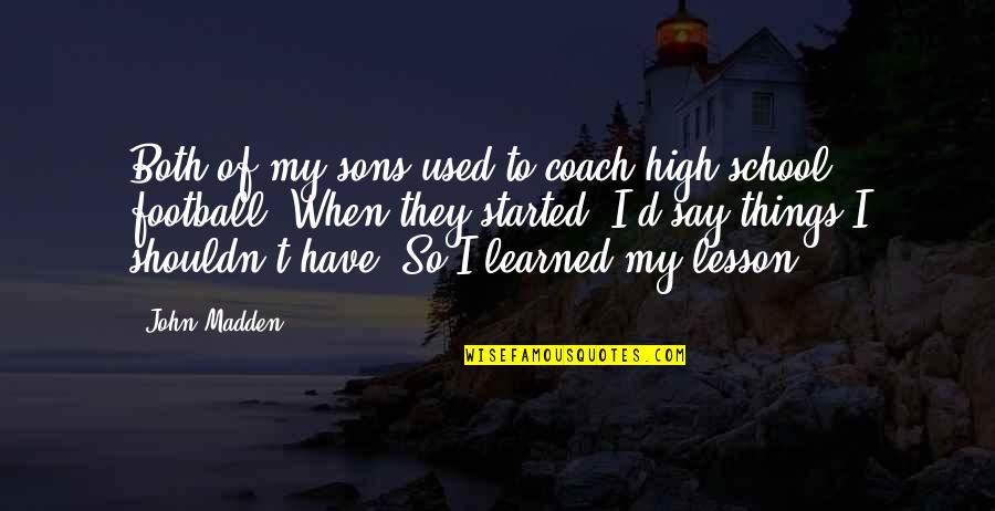 Football Coach Quotes By John Madden: Both of my sons used to coach high