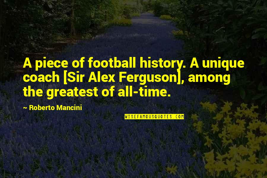 Football Coach Quotes By Roberto Mancini: A piece of football history. A unique coach