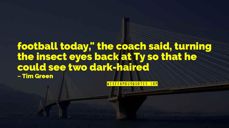 "Football Coach Quotes By Tim Green: football today,"" the coach said, turning the insect"