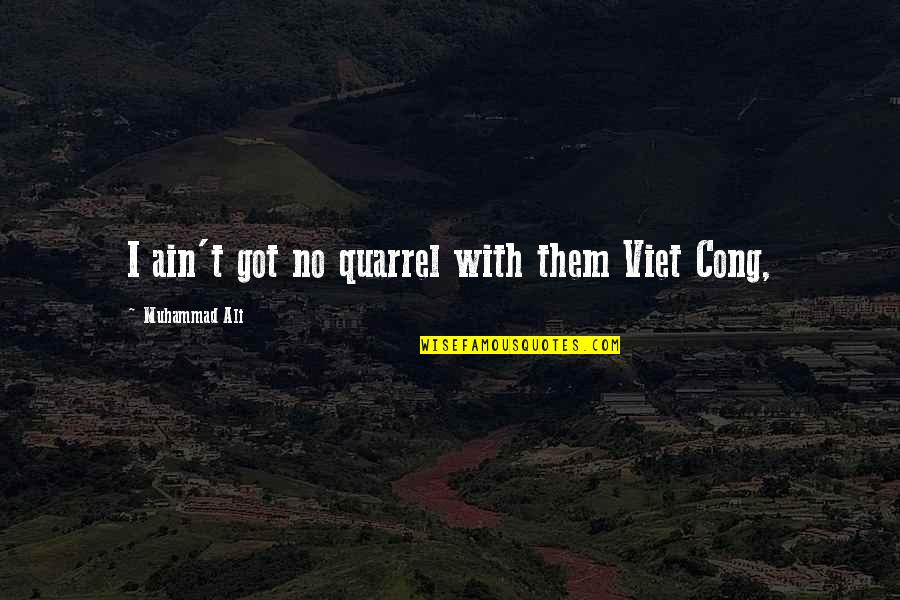 Football Game Day Quotes By Muhammad Ali: I ain't got no quarrel with them Viet