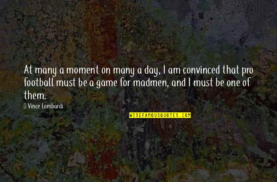 Football Game Day Quotes By Vince Lombardi: At many a moment on many a day,