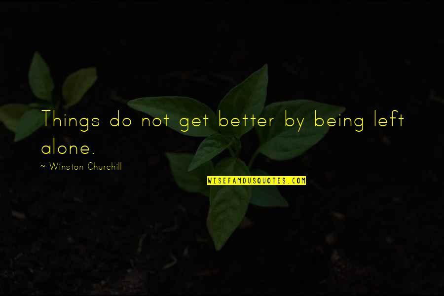 Football Game Day Quotes By Winston Churchill: Things do not get better by being left