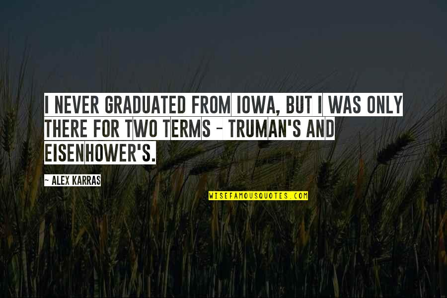 Football Players Quotes By Alex Karras: I never graduated from Iowa, but I was