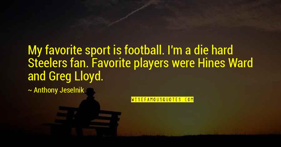 Football Players Quotes By Anthony Jeselnik: My favorite sport is football. I'm a die