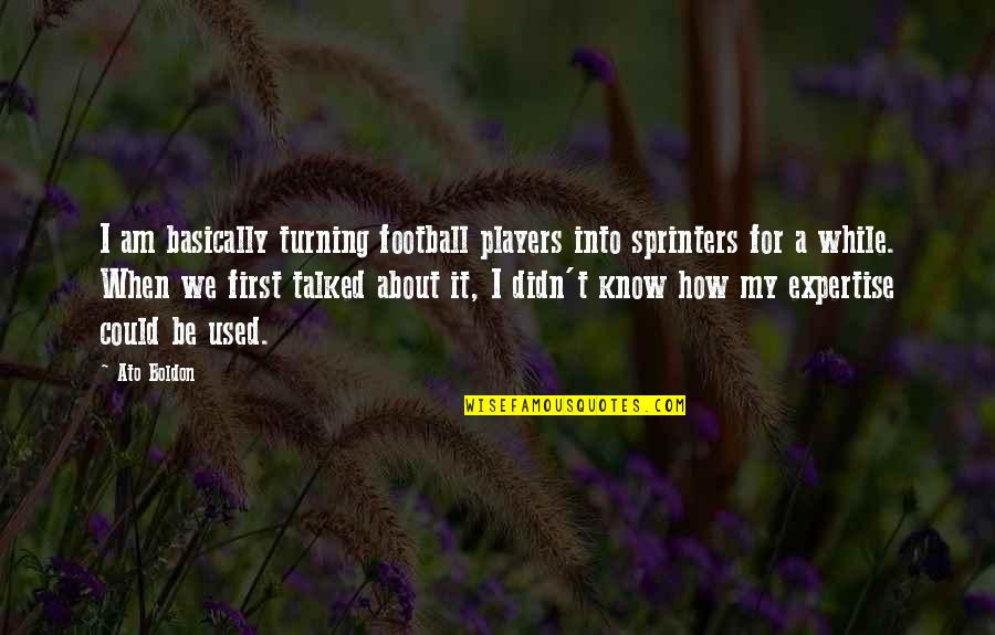 Football Players Quotes By Ato Boldon: I am basically turning football players into sprinters