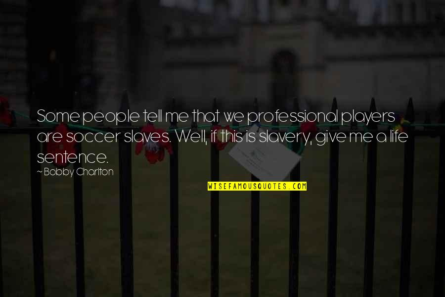 Football Players Quotes By Bobby Charlton: Some people tell me that we professional players