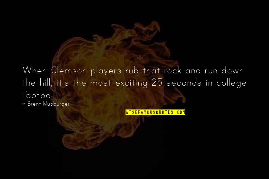 Football Players Quotes By Brent Musburger: When Clemson players rub that rock and run