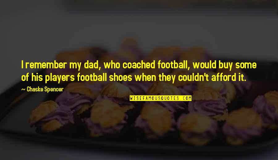 Football Players Quotes By Chaske Spencer: I remember my dad, who coached football, would