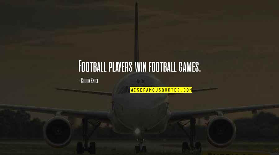Football Players Quotes By Chuck Knox: Football players win football games.