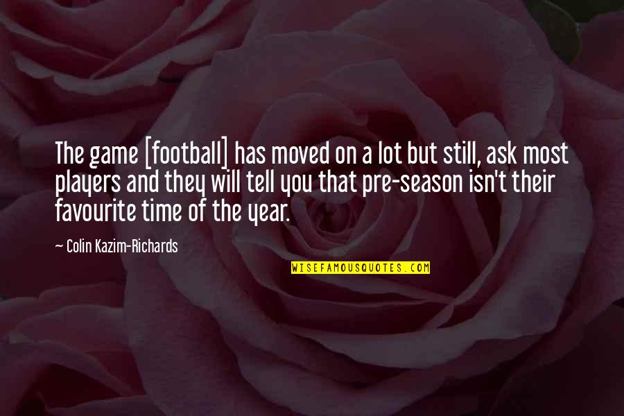 Football Players Quotes By Colin Kazim-Richards: The game [football] has moved on a lot