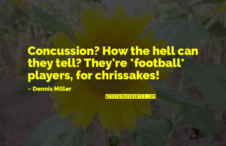Football Players Quotes By Dennis Miller: Concussion? How the hell can they tell? They're