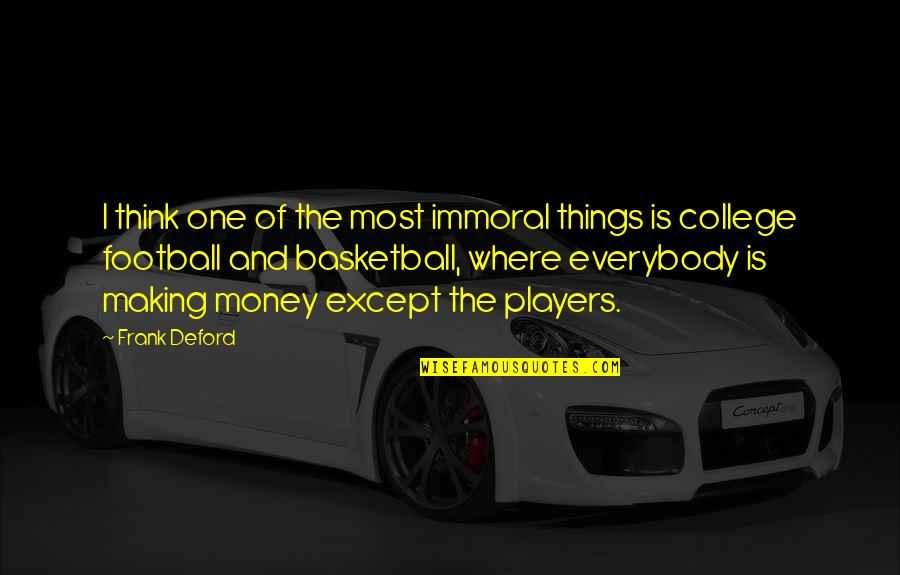 Football Players Quotes By Frank Deford: I think one of the most immoral things