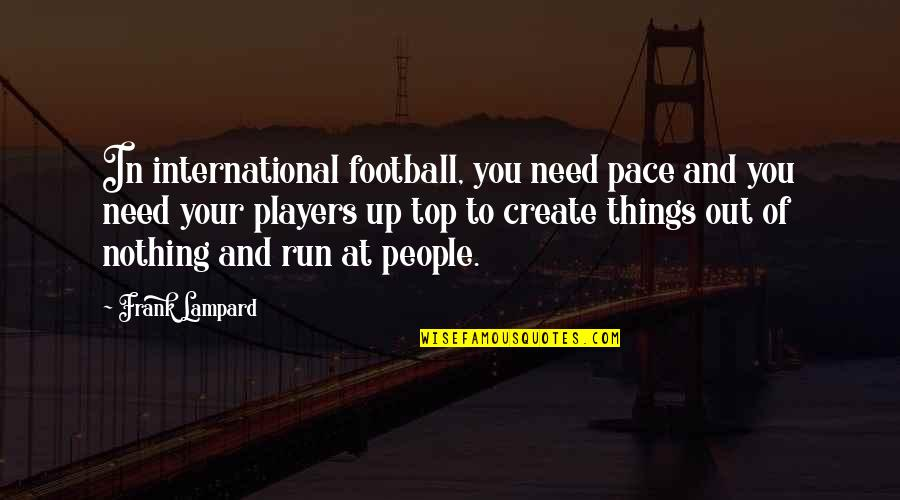 Football Players Quotes By Frank Lampard: In international football, you need pace and you