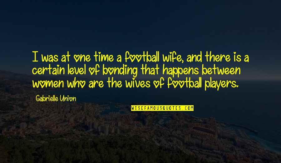 Football Players Quotes By Gabrielle Union: I was at one time a football wife,