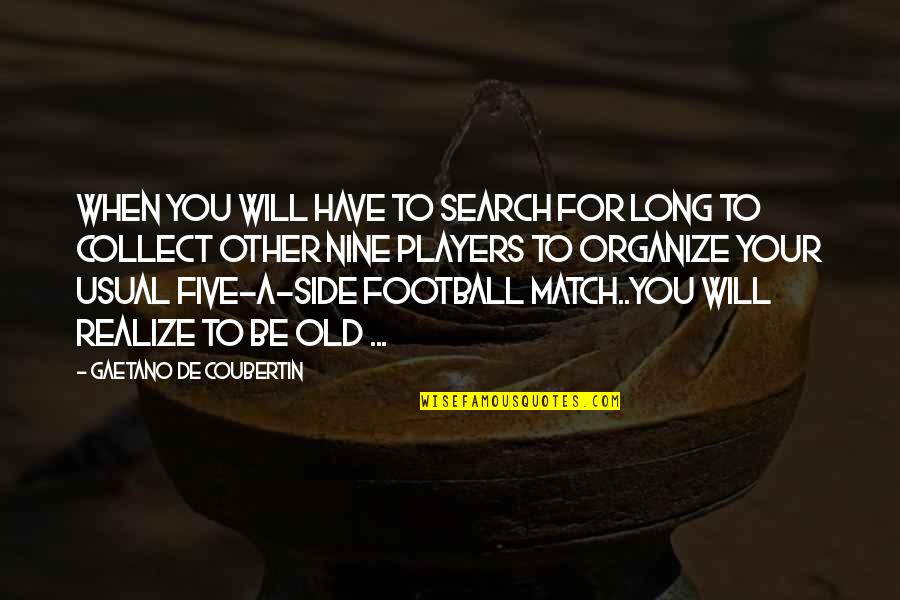 Football Players Quotes By Gaetano De Coubertin: When you will have to search for long