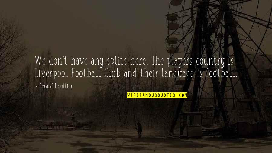 Football Players Quotes By Gerard Houllier: We don't have any splits here. The players