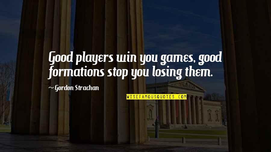 Football Players Quotes By Gordon Strachan: Good players win you games, good formations stop