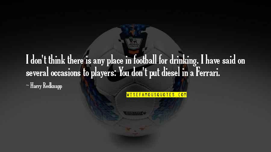 Football Players Quotes By Harry Redknapp: I don't think there is any place in