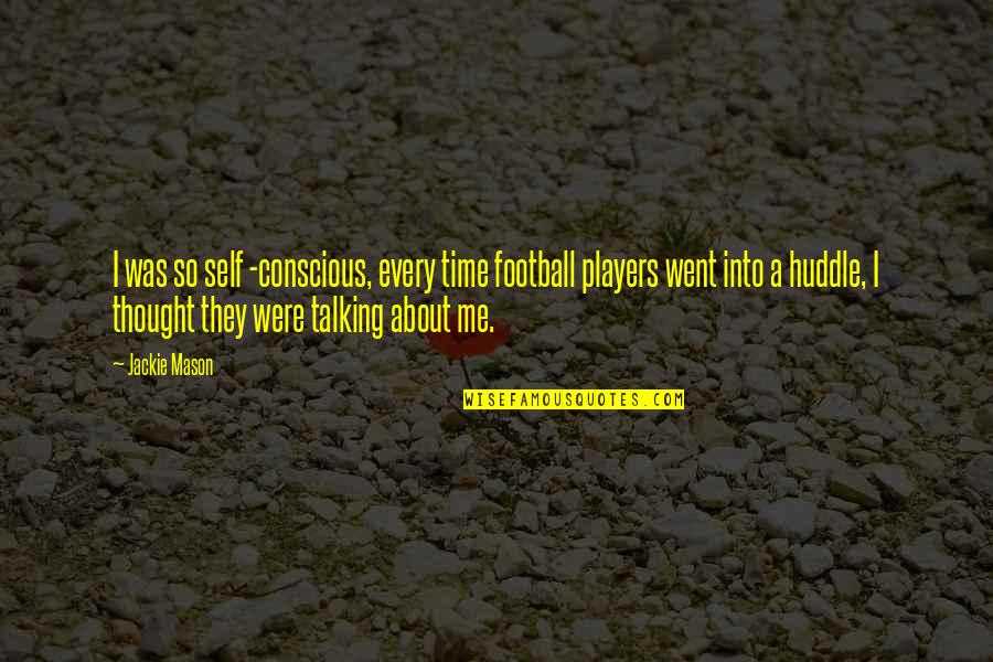 Football Players Quotes By Jackie Mason: I was so self -conscious, every time football