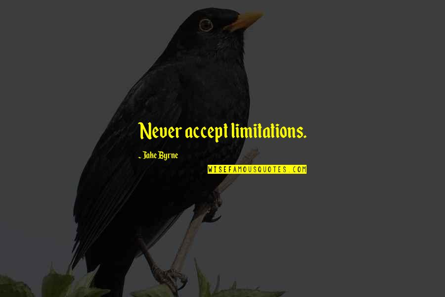 Football Players Quotes By Jake Byrne: Never accept limitations.